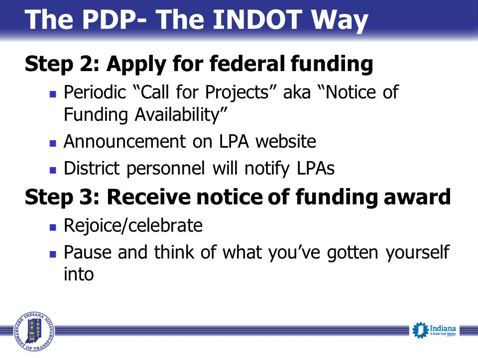 The PDP- The INDOT Way Step 2: Apply for federal funding