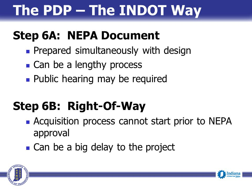The PDP – The INDOT Way Step 6A: NEPA Document Step 6B: Right-Of-Way