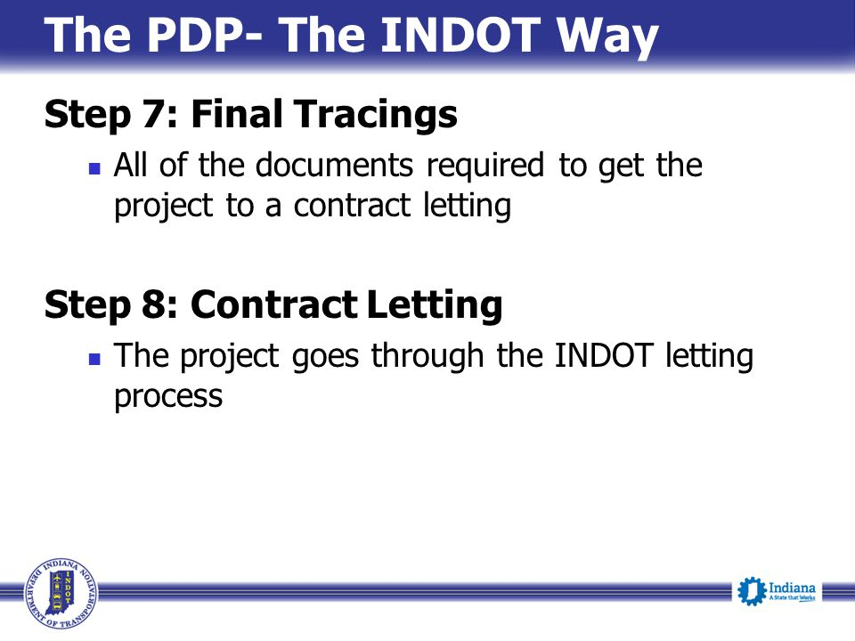 The PDP- The INDOT Way Step 7: Final Tracings Step 8: Contract Letting