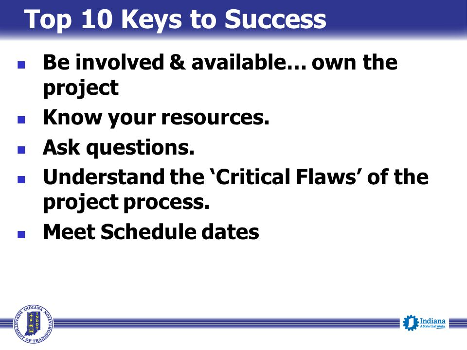 Top 10 Keys to Success Be involved & available… own the project