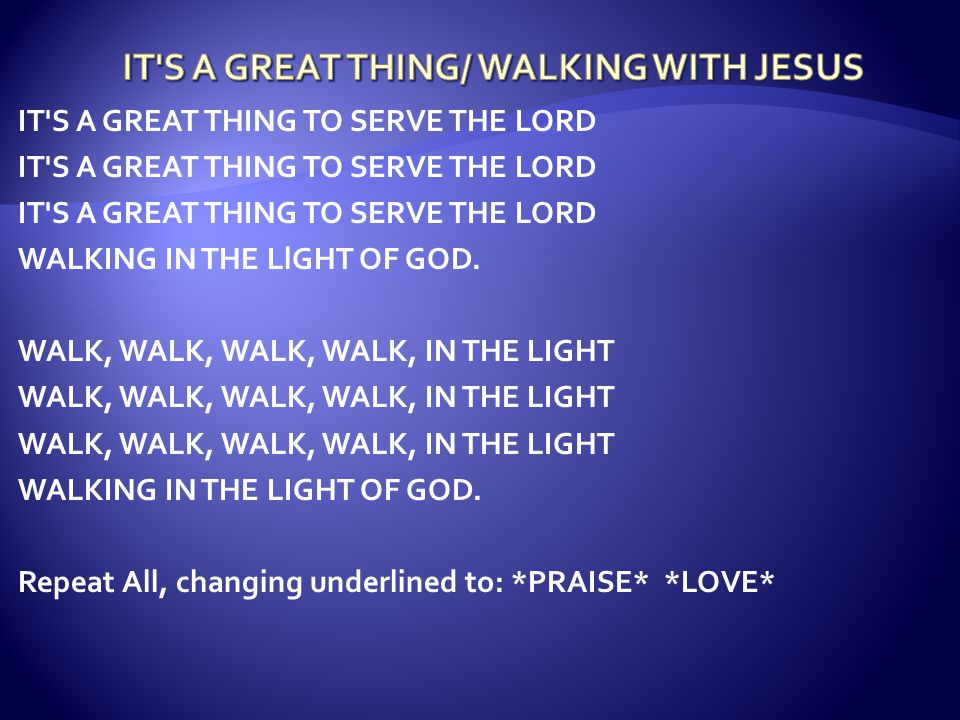 IT S A GREAT THING/ WALKING WITH JESUS