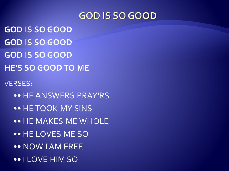 GOD IS SO GOOD GOD IS SO GOOD HE S SO GOOD TO ME •• HE ANSWERS PRAY RS