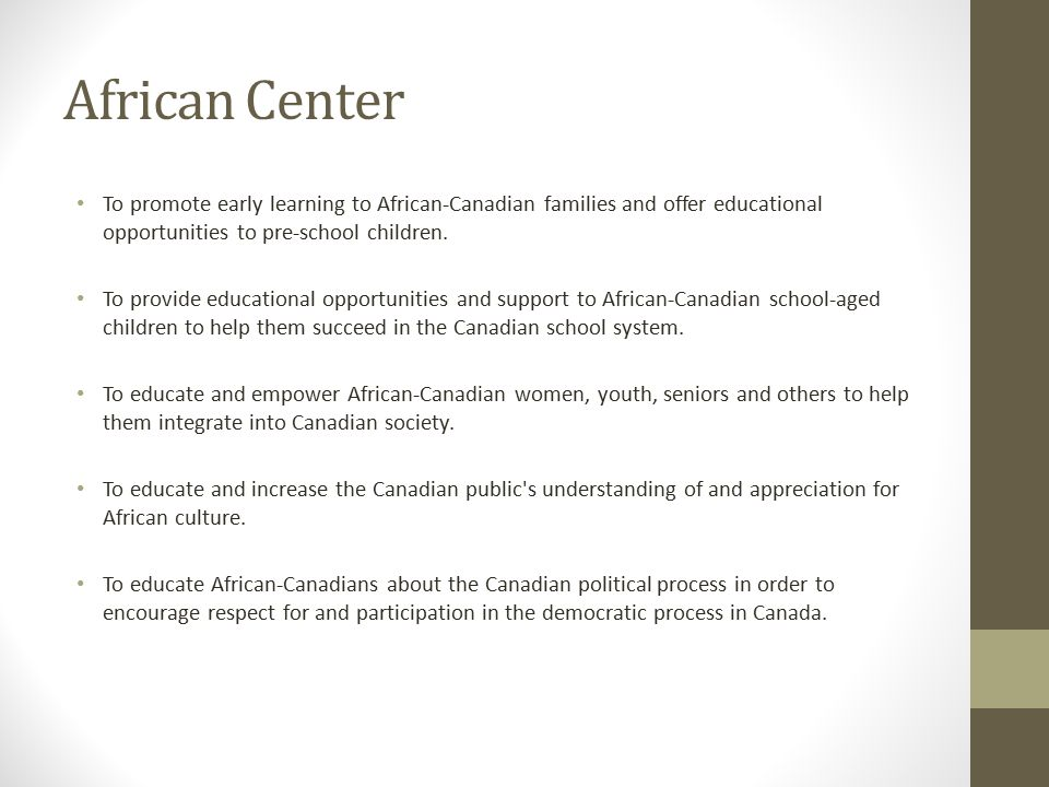 African Center To promote early learning to African-Canadian families and offer educational opportunities to pre-school children.