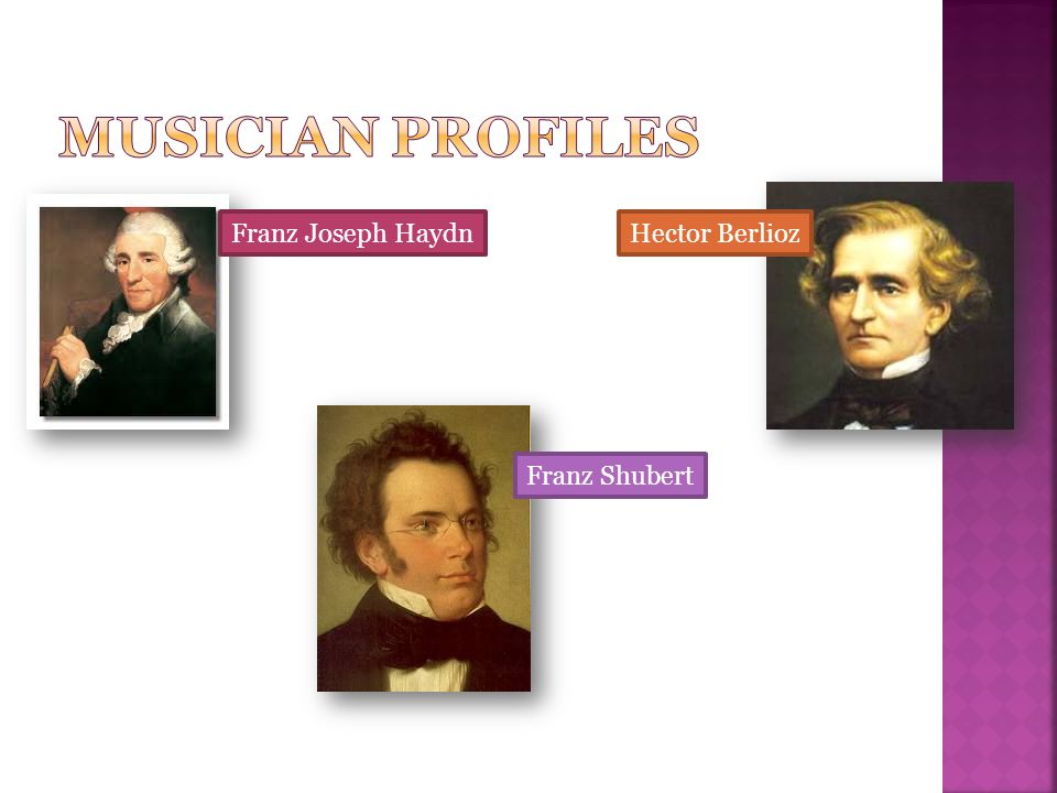 Musician Profiles Franz Joseph Haydn Hector Berlioz Franz Shubert