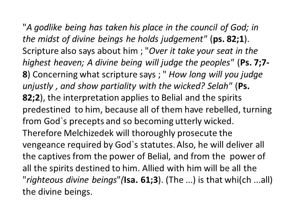 A godlike being has taken his place in the council of God; in the midst of divine beings he holds judgement (ps.