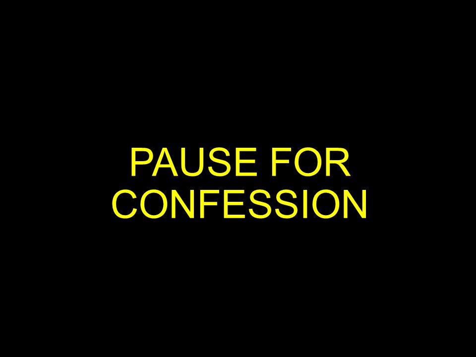 PAUSE FOR CONFESSION