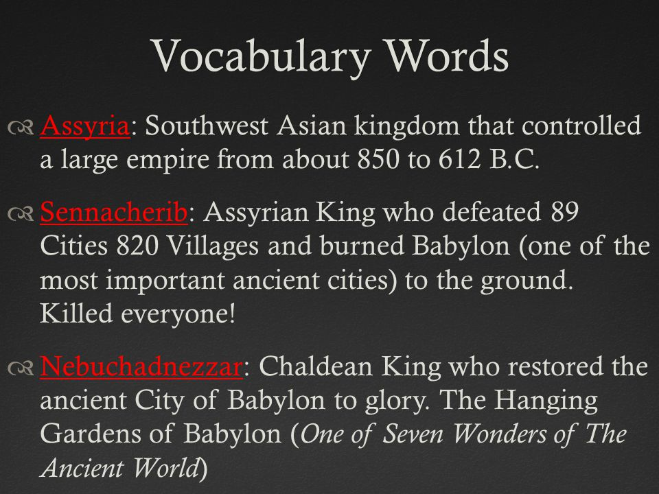 Vocabulary Words Assyria: Southwest Asian kingdom that controlled a large empire from about 850 to 612 B.C.
