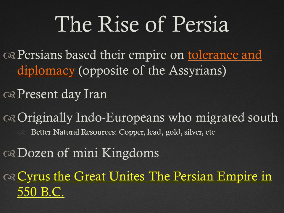 The Rise of Persia Persians based their empire on tolerance and diplomacy (opposite of the Assyrians)