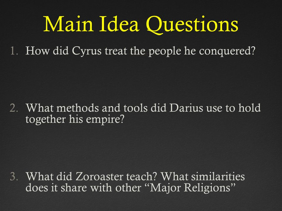 Main Idea Questions How did Cyrus treat the people he conquered