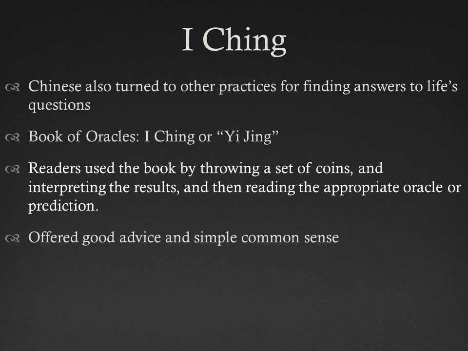 I Ching Chinese also turned to other practices for finding answers to life's questions. Book of Oracles: I Ching or Yi Jing