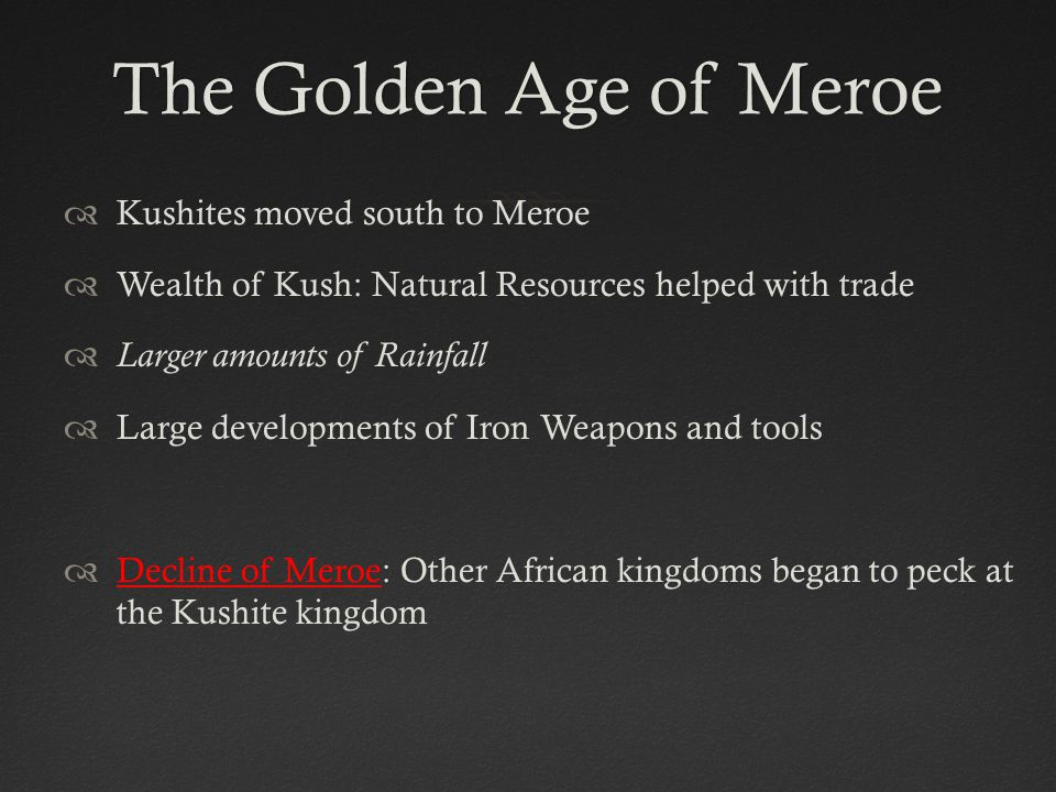 The Golden Age of Meroe Kushites moved south to Meroe