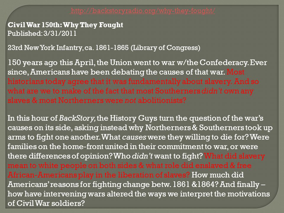 http://backstoryradio.org/why-they-fought/ Civil War 150th: Why They Fought. Published: 3/31/2011.