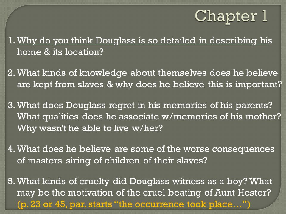 Chapter 1 1. Why do you think Douglass is so detailed in describing his home & its location