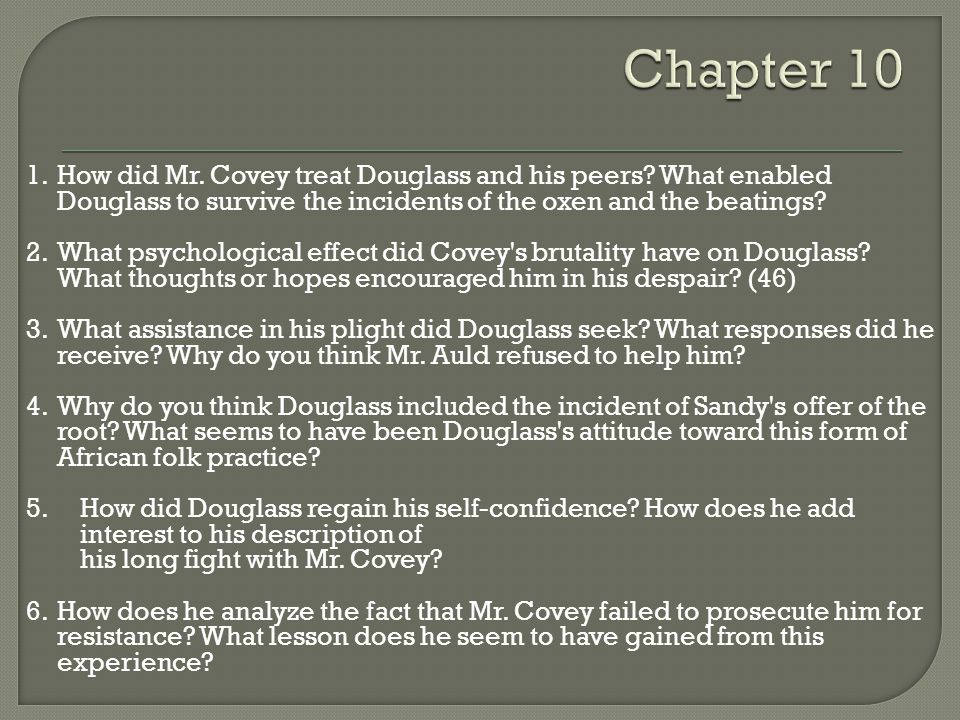 Chapter 10 1. How did Mr. Covey treat Douglass and his peers What enabled Douglass to survive the incidents of the oxen and the beatings