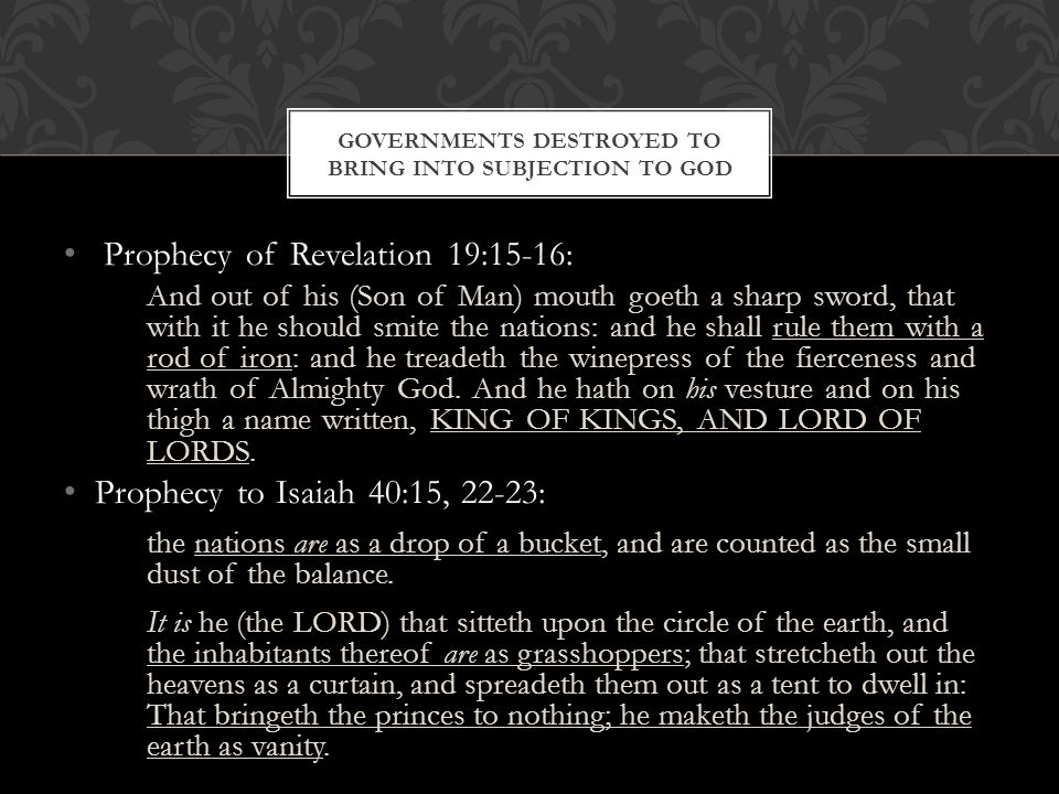 Governments destroyed to bring into subjection to God