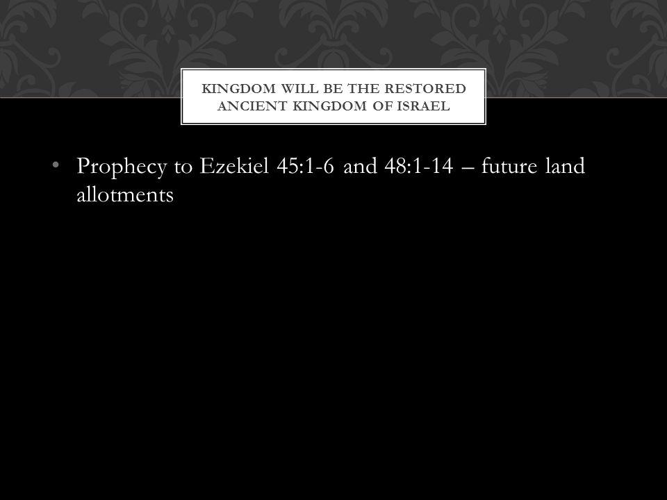 Kingdom will be the restored Ancient Kingdom of Israel