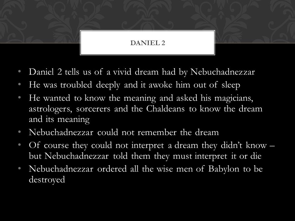 Daniel 2 tells us of a vivid dream had by Nebuchadnezzar