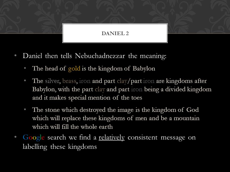 Daniel then tells Nebuchadnezzar the meaning: