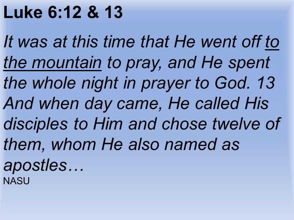 Luke 6:12 & 13