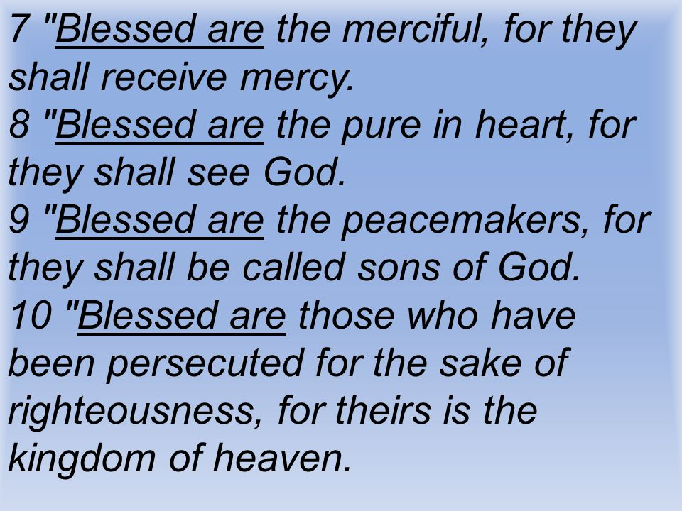 7 Blessed are the merciful, for they shall receive mercy.