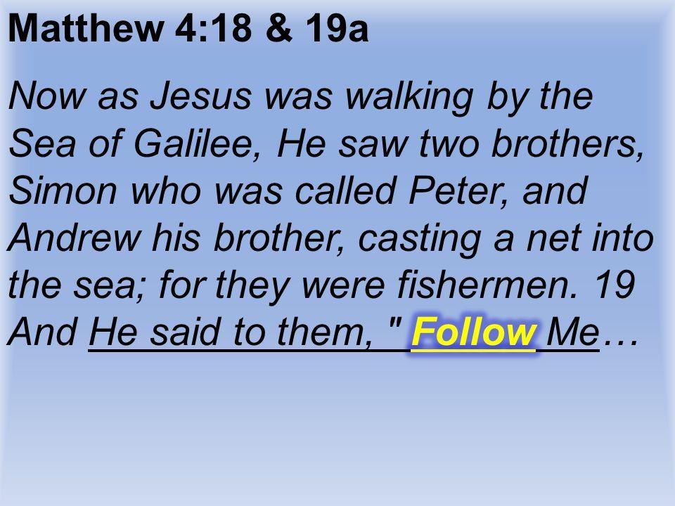 Matthew 4:18 & 19a
