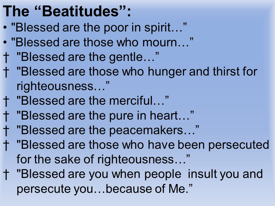The Beatitudes : Blessed are the poor in spirit…
