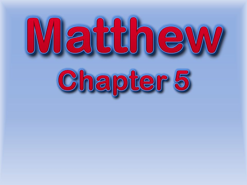Matthew Chapter 5 Last time we began our introduction of Chapter 5…