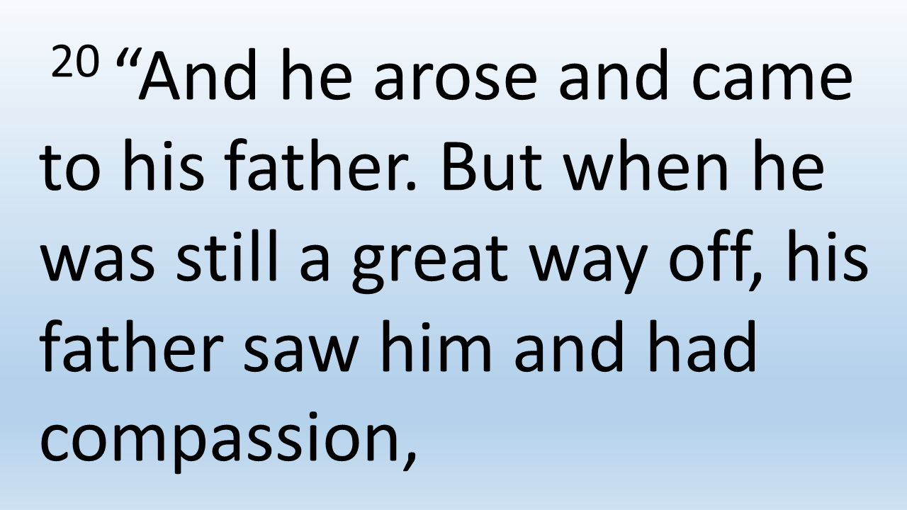 20 And he arose and came to his father