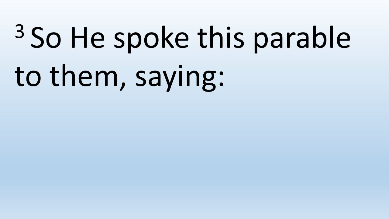 3 So He spoke this parable to them, saying: