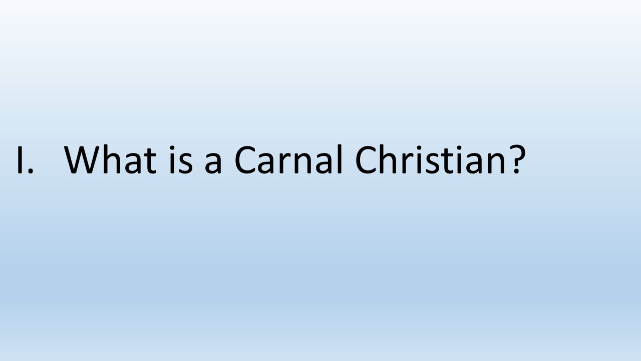 I. What is a Carnal Christian
