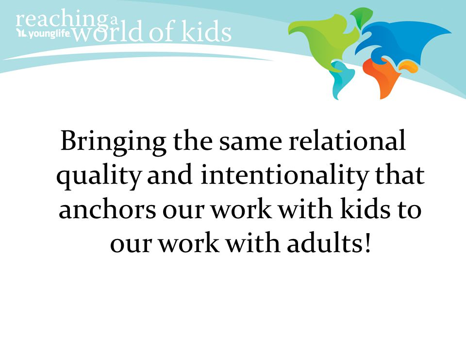 Bringing the same relational quality and intentionality that anchors our work with kids to our work with adults!