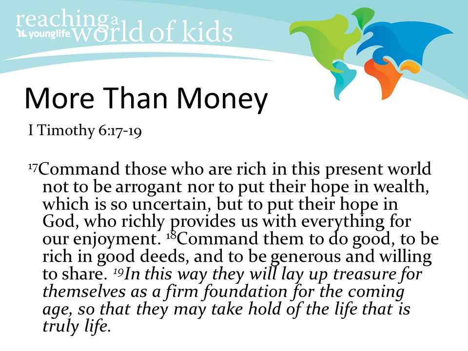More Than Money I Timothy 6:17-19.