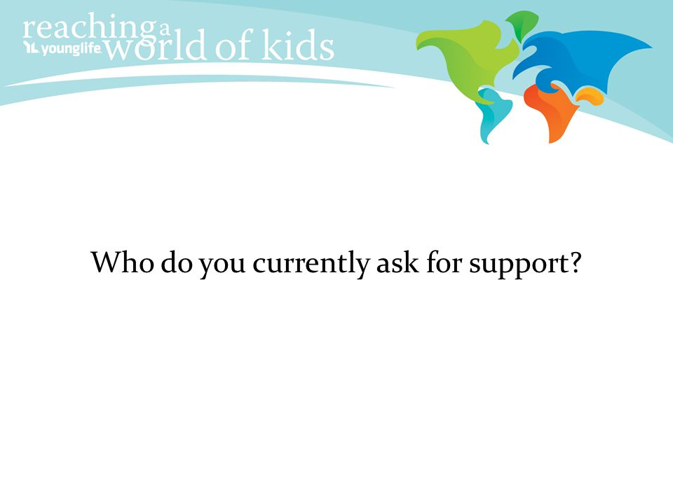 Who do you currently ask for support