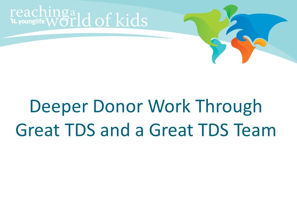 Deeper Donor Work Through Great TDS and a Great TDS Team