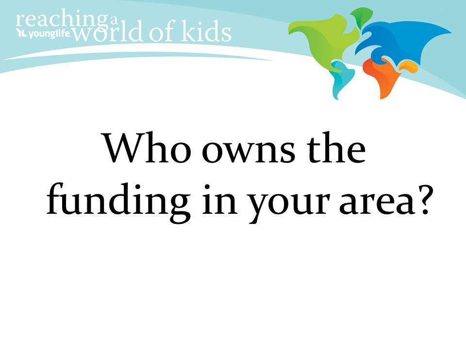 Who owns the funding in your area