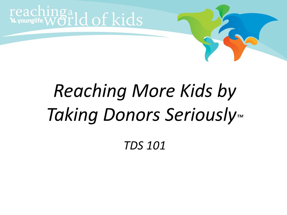 Reaching More Kids by Taking Donors Seriously™ TDS 101