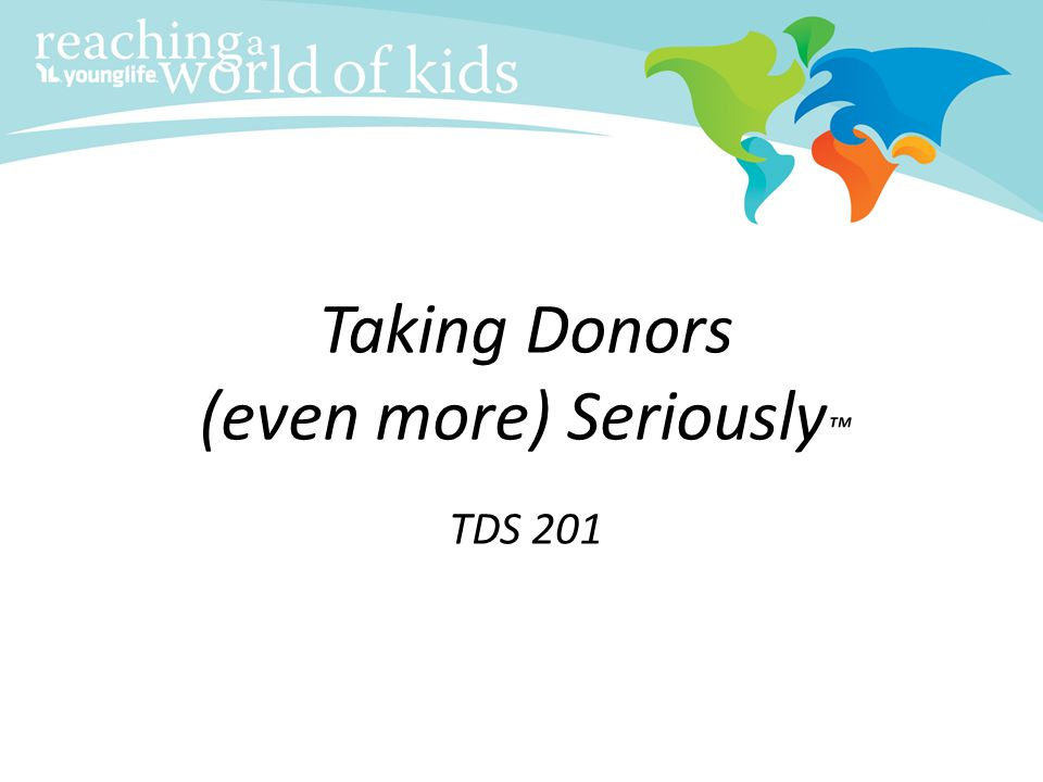 Taking Donors (even more) Seriously™ TDS 201