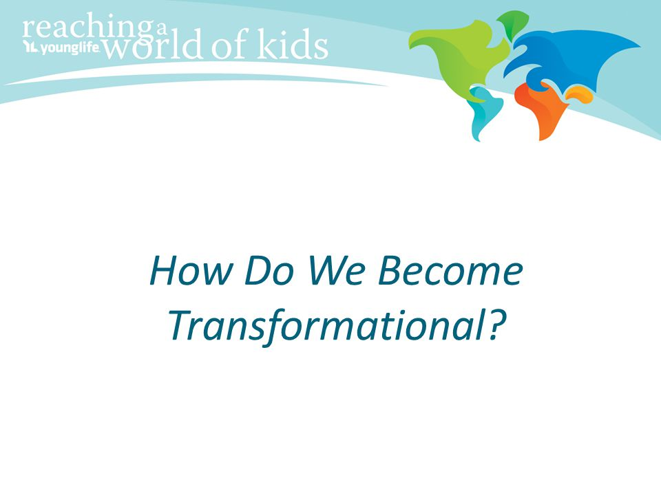 How Do We Become Transformational