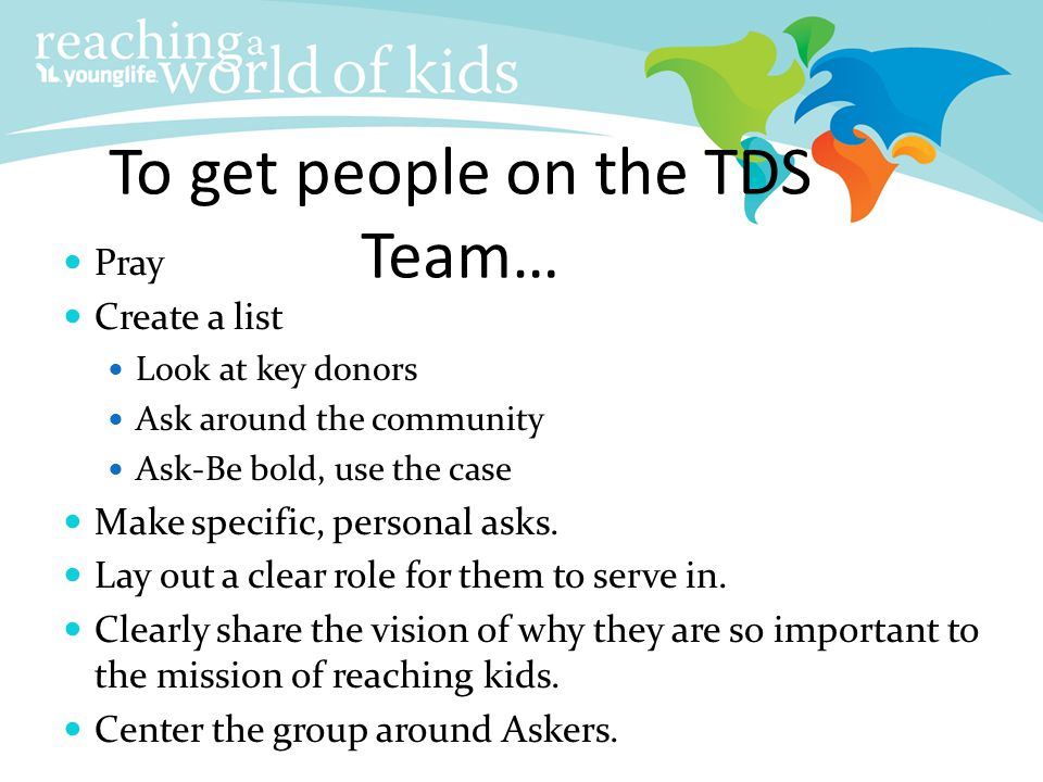 To get people on the TDS Team…