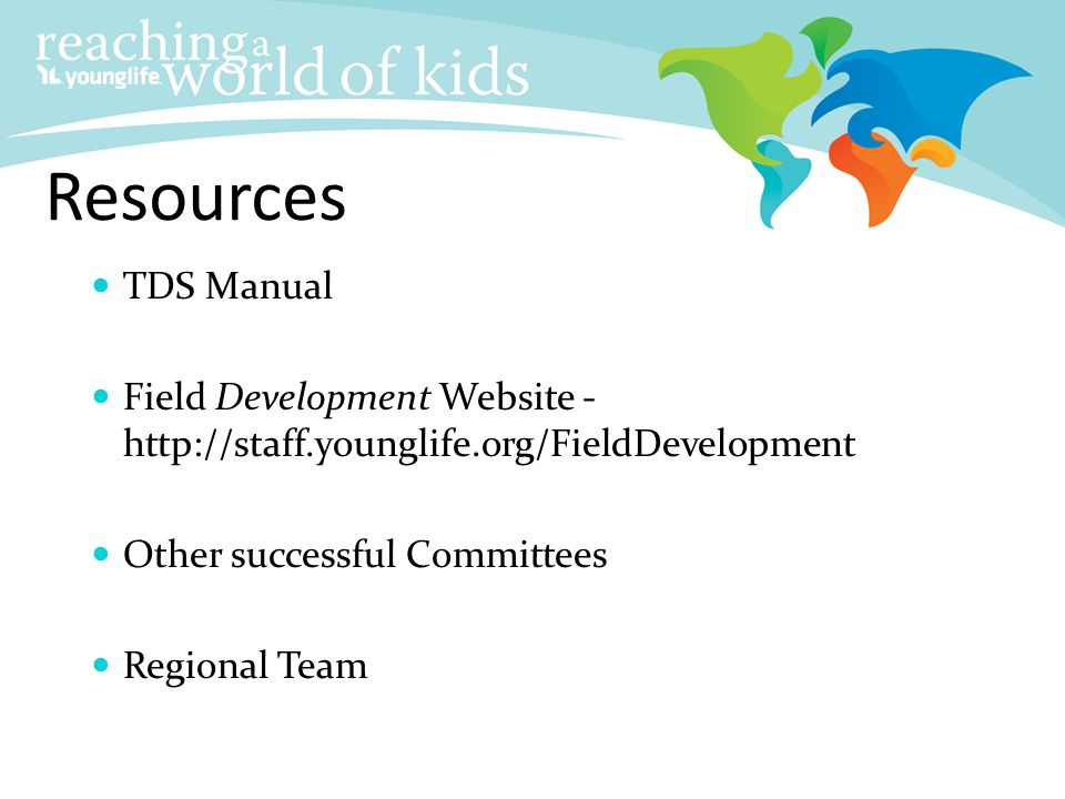 Resources TDS Manual. Field Development Website - http://staff.younglife.org/FieldDevelopment. Other successful Committees.