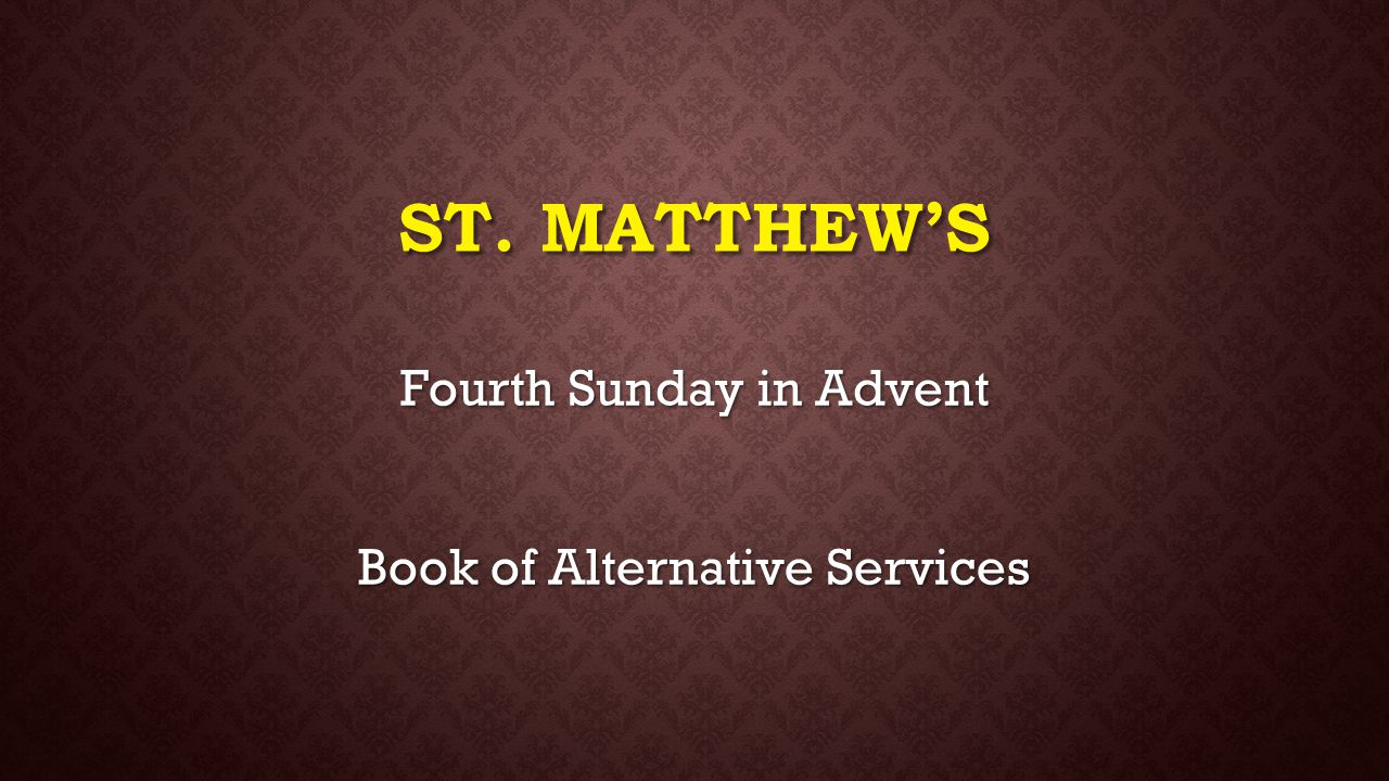 St. Matthew's Fourth Sunday in Advent Book of Alternative Services