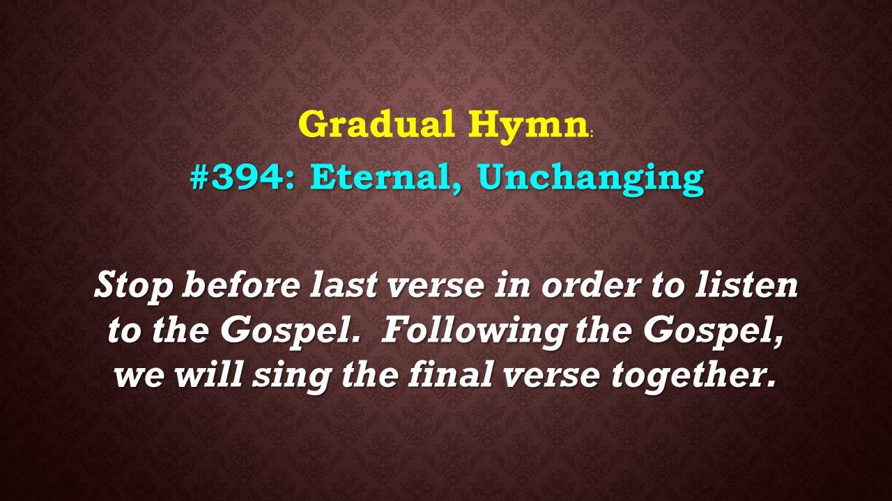 Gradual Hymn: #394: Eternal, Unchanging.