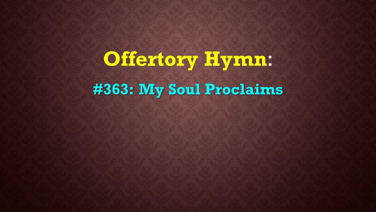 Offertory Hymn: #363: My Soul Proclaims