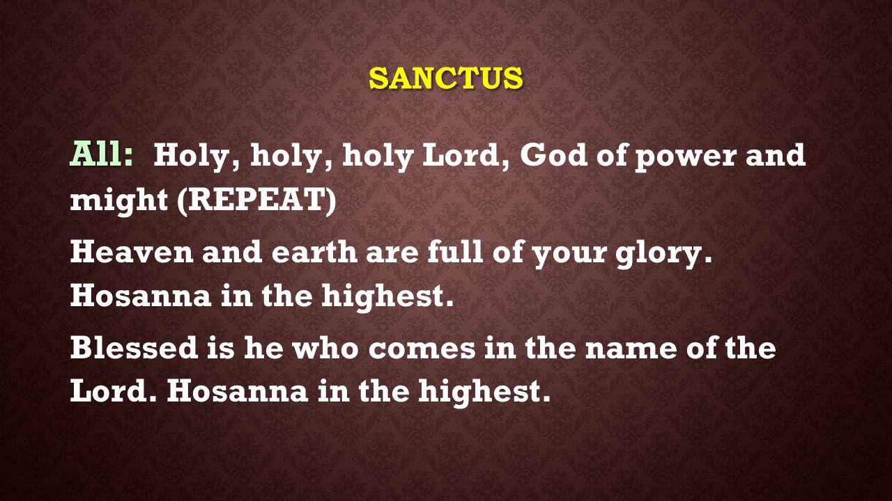 All: Holy, holy, holy Lord, God of power and might (REPEAT)