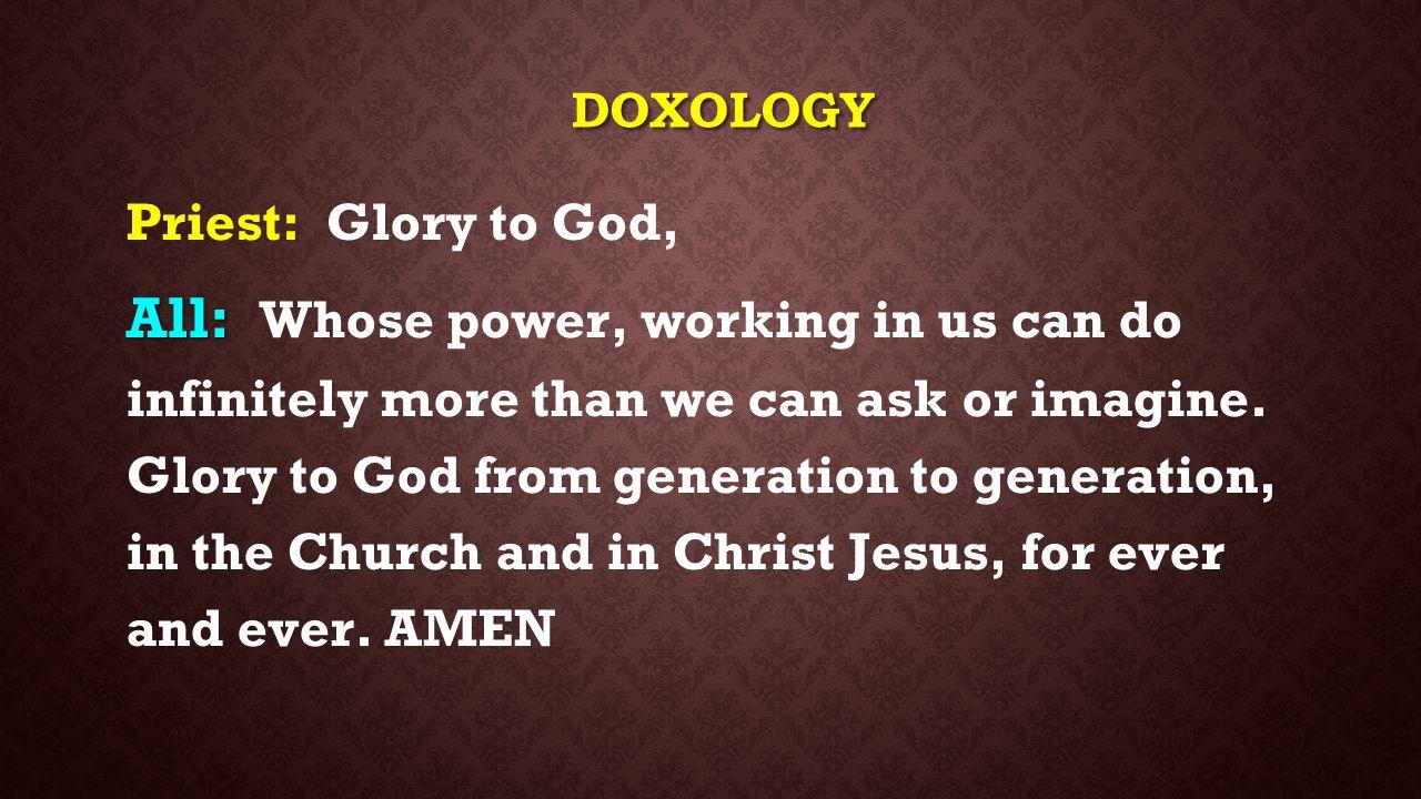 DOXOLOGY Priest: Glory to God,