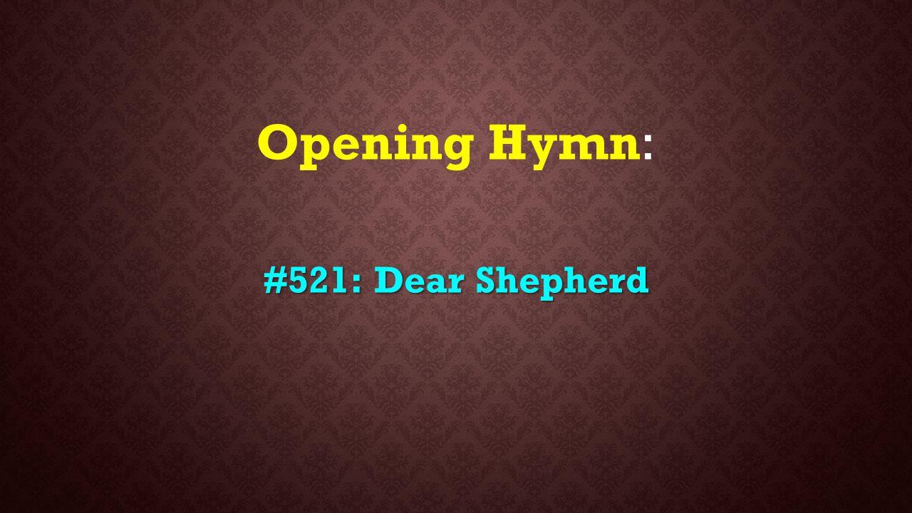 Opening Hymn: #521: Dear Shepherd