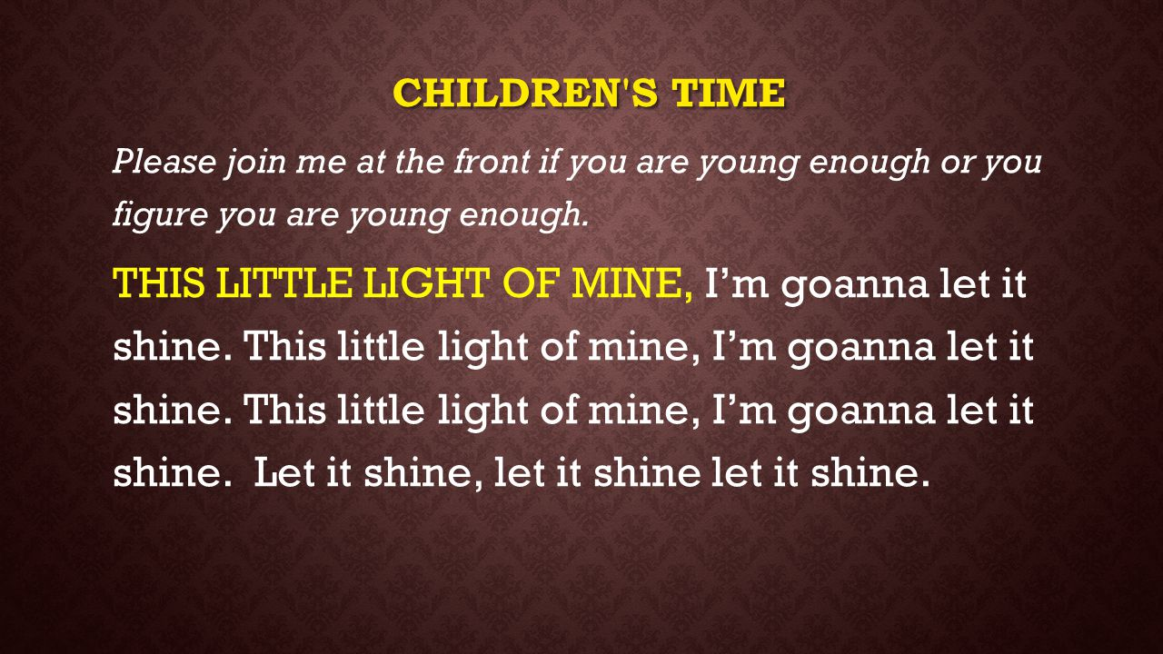 Children s time Please join me at the front if you are young enough or you figure you are young enough.