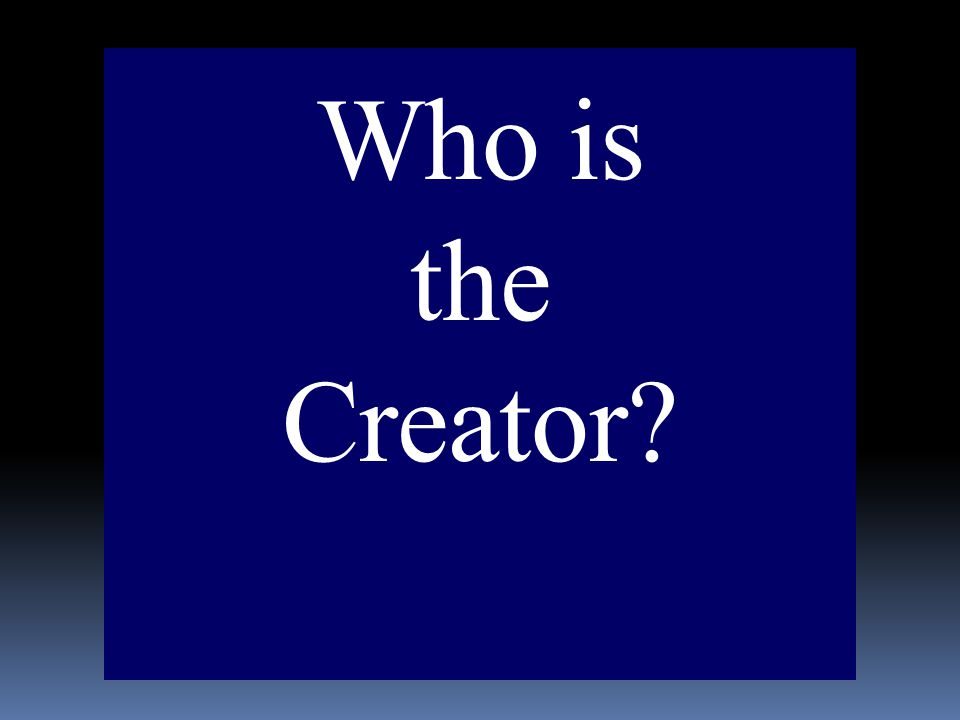 Who is the Creator