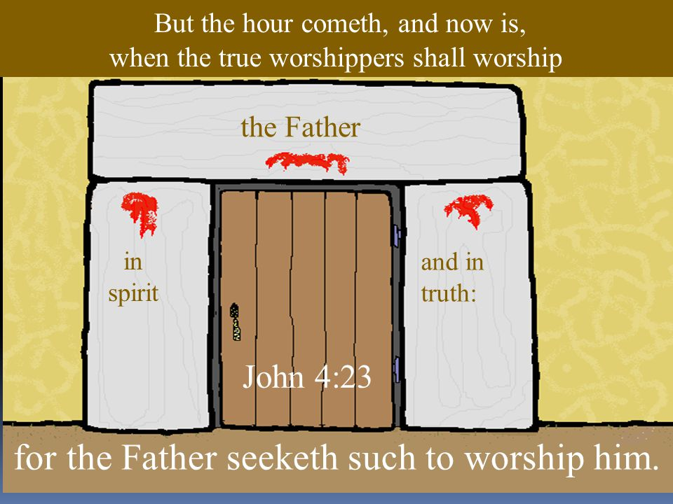 for the Father seeketh such to worship him.
