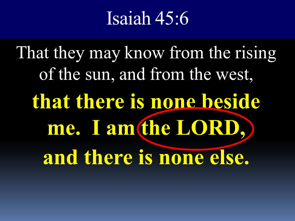 that there is none beside me. I am the LORD,
